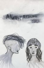 Always Around You by asteamedromantic
