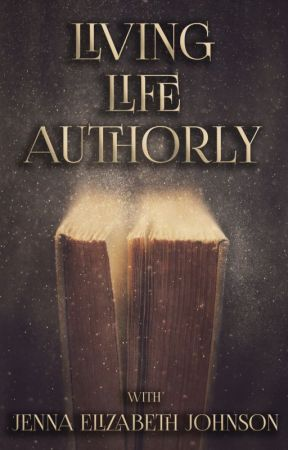 Living Life Authorly by AuthorJEJohnson