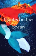Hunted in the Ocean (a mermaid story) UNDER HEAVY EDITING by mysticalstory