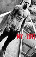 my love(Chris Brown Love Story) by mizBreezy