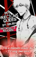 My Precious Queen (Hichigo X Reader) by bbub14