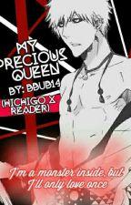 My Precious Queen (Hichigo X Reader) by bbub14