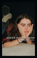 would you be so kind // d.h. by TrustFaithSalvatore