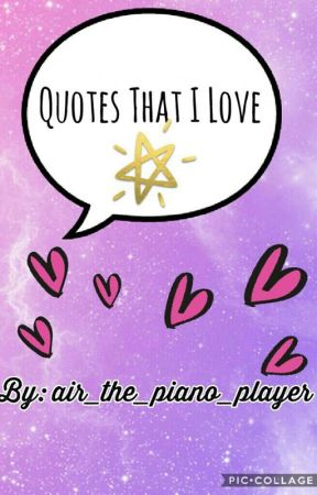 Quotes that I love by air_the_piano_player