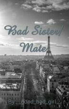 Bad Sister / Mate by __good_bad_girl__