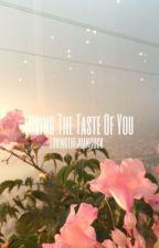 LOVING THE TASTE OF YOU by lovingthejuancock