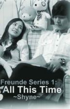 FREUNDE SERIES 1: All This Time (completed) by jsusies