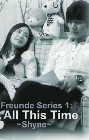 FREUNDE SERIES 1: All This Time (completed)