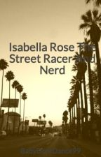 Isabella Rose The Street Racer And Nerd by BabyDontDance99
