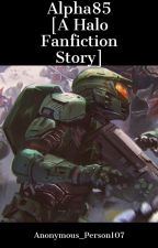Alpha85 [A Halo Fanfiction] by Anonymous_Person107