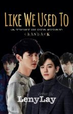 Like We Used To (A Twist In Our Story) ChanBaek by LenyLay