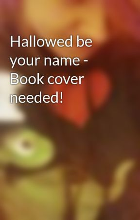 Hallowed be your name - Book cover needed! by DamagedSoPerfectly