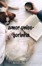 Amor Unico-gorinha💕 by LILI_89_YT