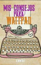 Mis consejos para Wattpad  by aimmiaa