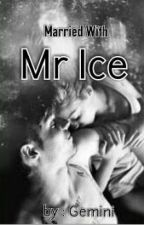 Married With Mr Ice (New Version) by MissBaper97