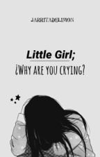 Little Girl; ¿Why are you crying? by JarritaDeLimon