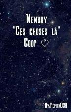 Ces Choses Là ~ NemBoy ~ Coop by Pepita039