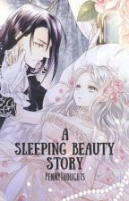 A Sleeping Beauty Story by PennyThoughts