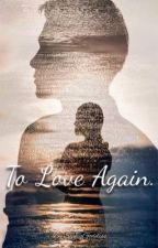 To Love Again (MAICHARD Fan-Fiction) (Completed) by Sophiagoddess