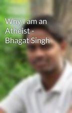 Why I am an Atheist - Bhagat Singh by 44690