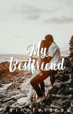 My Bestfriend (COMPLETED) by rainofstarsz