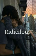 'Ridicilous' by the_euphoria