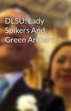 DLSU: Lady Spikers And Green Archers by ALDhelMonteagudo