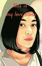 This is My Love Story by SelyYuliantini