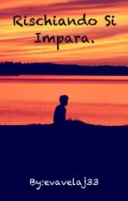 Rischiando Si Impara. by evavelaj33