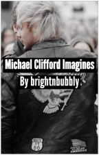 Michael Clifford Imagines by brightnbubbly