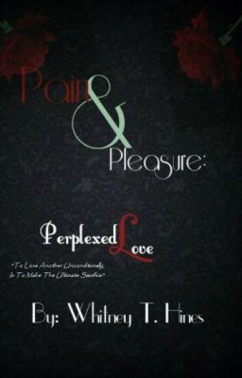 Pain & Pleasure: Perplexed Love {Wattpadprize14}