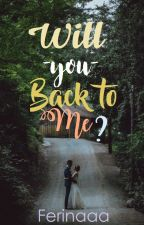 Will You Back To Me? by Ferinaaa