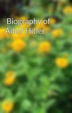 Biography of Adolf Hitler by faeonafernajoyce