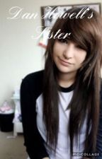 Dan Howell's Sister (slow updates) by Alexisteddy