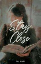 Stay Close (#Wattys2017) by Phriyn