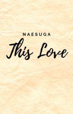 This Love ﻬ Yoongi x Jimin by naesuga