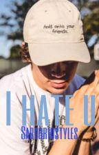 I hate u||Hayes Grier by sartoriustyles