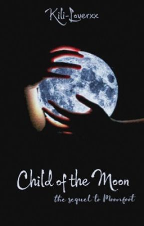 Child of The Moon (Sequel to Moonfoot) #Wattys2016 by Kili-Loverxx
