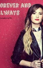 Forever and Always (Demi Lovato Fanfic) by Fxckhii