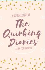 The Quirking Diaries by IKnowImCuteOkay