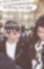 Nobody does it like you; A Justlena/Jelena Series. by backtojustlena