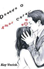 Quando O Amor Cura... by Kay-Verick