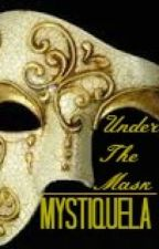 Under The Mask (A Phantom Of The Opera Fanfiction) by Mystiquela