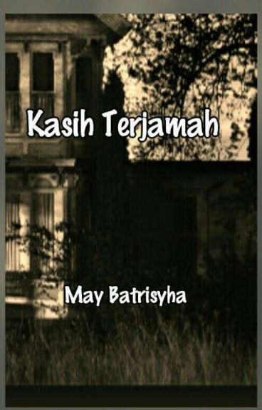 Kasih Terjamah.(Based On TRUE Story) by BmayBatrisyha
