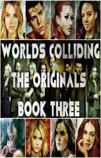 Worlds Colliding (The Originals) Book Three by heartofice97