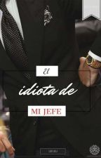El idiota de MI JEFE  by XxGaryMcFlowxX