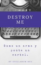Destroy Me by StellarumHeu