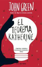El Teorema de Katherine (John Green) by WriterInProcess121