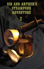 Sid And Arthur's Steampunk Adventure 2 by StephenJennisonSmith