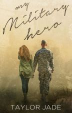 My Military Hero (Book 1 of The Military Men Chronicles) by AuthorTaylorJade